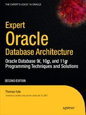 Expert Oracle Database Architecture: Oracle Database Programming 9i, 10g, and 11g Techniques and Solutions - Kyte, Thomas