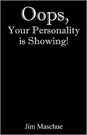 Oops, Your Personality Is Showing! - Jim Maschue