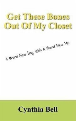 Get These Bones Out of My Closet: A Brand New Day with a Brand New Me - Bell, Cynthia