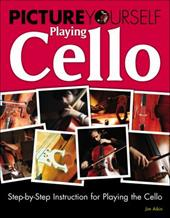 Picture Yourself Playing Cello: Step-By-Step Instruction for Playing the Cello - Aiken / Aikin, Jim
