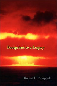 Footprints to a Legacy - Robert L. Campbell