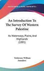 An Introduction to the Survey of Western Palestine - Trelawney William Saunders