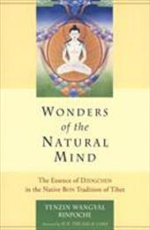 Wonders of the Natural Mind, New Edition: The Essence of Dzogchen in the Native Bon Tradition of Tibet - Wangyal, Tenzin / H H The Dalai Lama