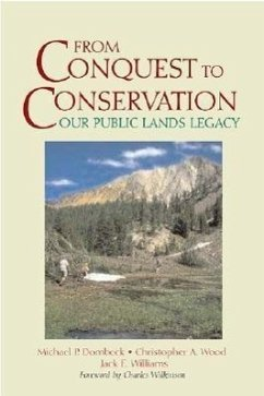 From Conquest to Conservation: Our Public Lands Legacy - Naden, Corinne J. Dombeck, Mike Wood, Chris