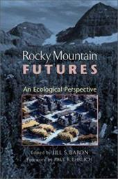 Rocky Mountain Futures: An Ecological Perspective - Baron, Jill S. / Ehrlich, Paul R.