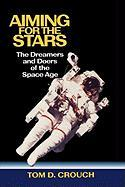Aiming for the Stars: The Dreamers and Doers of the Space Age