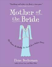 Mother of the Bride: The Dream, the Reality, the Search for a Perfect Dress - Beckerman, Ilene