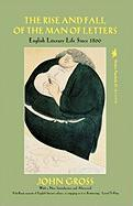 The Rise and Fall of the Man of Letters: English Literary Life Since 1800