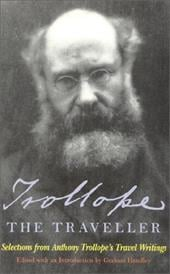 Trollope the Traveller: Selections from Anthony Trollope's Travel Writings - Trollope, Anthony / Handley, Graham