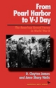 From Pearl Harbor to V-J Day - D. CLAYTON JAMES; Anne Sharp Wells