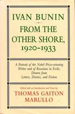 Ivan Bunin: from the Other Shore, 1920-1933 - Thomas Gaiton Marullo, I.A. Bunin