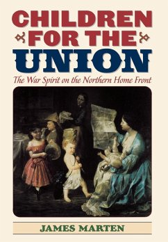 Children for the Union: The War Spirit on the Northern Home Front - Marten, James A.
