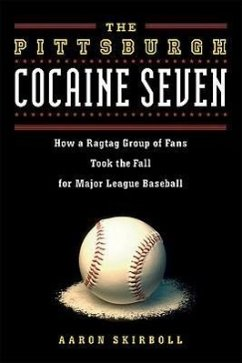 The Pittsburgh Cocaine Seven: How a Ragtag Group of Fans Took the Fall for Major League Baseball - Skirboll, Aaron J.