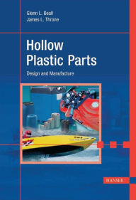 Hollow Plastic Parts: Manufacture and Design - Glenn L. Beall