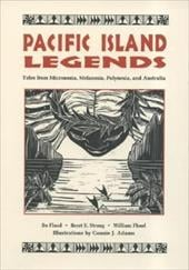 Pacific Island Legends: Tales from Micronesia, Melanesia, Polynesia, and Australia - Flood, Bo / Strong, Beret E. / Flood, William