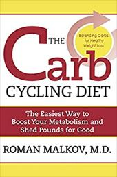 The Carb Cycling Diet: Balancing Hi Carb, Low Carb, and No Carb Days for Healthy Weight Loss - Malkov, Roman / Malkov