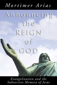 Announcing the Reign of God - Mortimer Arias