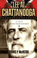 Lee at Chattanooga: A Novel of What Might Have Been