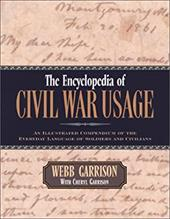The Encyclopedia of Civil War Usage: An Illustrated Compendium of the Everyday Language of Soldiers and Civilians - Garrison, Webb B. / Garrison, Cheryl