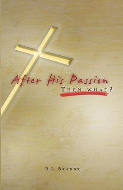 After His Passion: What Then? - Brandt, R. L.