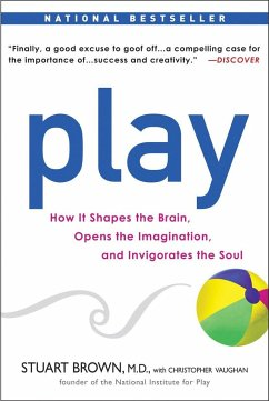 Play: How It Shapes the Brain, Opens the Imagination, and Invigorates the Soul - Brown, Stuart Vaughan, Christopher