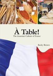 A Table! the Gourmet Culture of France - Brown, Becky A.