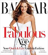 Harper's Bazaar Fabulous at Every Age: Your Quick & Easy Guide to Fashion - D'Souza, Nandini / Barnett, Jenny / Bailey, Glenda