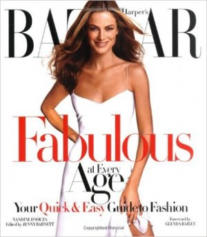Harper's Bazaar Fabulous at Every Age: Your Quick & Easy Guide to Fashion - D'Souza, Nandini
