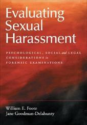 Evaluating Sexual Harassment: Psychological, Social, and Legal Considerations in Forensic Examinations - Foote, William E. / Goodman-Delahunty, Jane