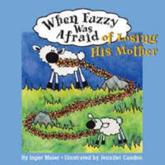 When Fuzzy Was Afraid of Losing His Mother - Inger Maier