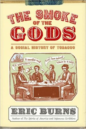 The Smoke of the Gods: A Social History of Tobacco - Eric Burns