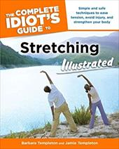 The Complete Idiot's Guide to Stretching: Illustrated - Templeton, Barbara / Templeton, Jamie