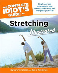 The Complete Idiot's Guide to Stretching Illustrated - Barbara Templeton