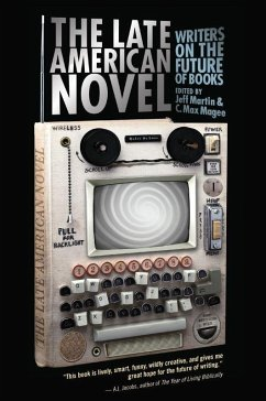 The Late American Novel: Writers on the Future of Books - Herausgeber: Martin, Jeff Magee, C. Max
