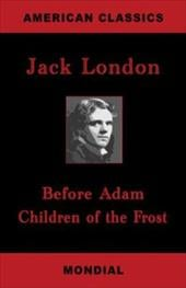 Before Adam. Children of the Frost. - London, Jack
