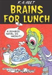Brains for Lunch: A Zombie Novel in Haiku?! - Holt, K. a. / Wilson, Gahan
