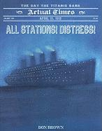 All Stations! Distress!: April 15, 1912, the Day the Titanic Sank (Actual Times)