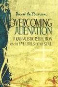 Overcoming Alienation: A Kabbalistic Reflection on the Five Levels of the Soul