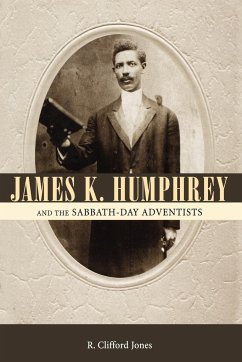 James K. Humphrey and the Sabbath-Day Adventists - Jones, R. Clifford