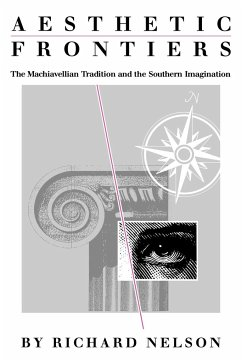 Aesthetic Frontiers: The Machiavellian Tradition and the Southern Imagination - Nelson, Richard