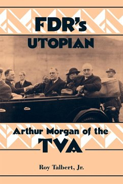 FDR's Utopian: Arthur Morgan of the TVA - Talbert, Roy, Jr.