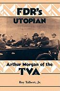 FDR's Utopian: Arthur Morgan of the TVA