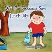 Well, for Goodness Sake Little Jake - Bailey, Melissa