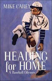 Heading for Home: A Baseball Odyssey - Carey, Mike