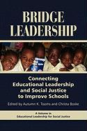 Bridge Leadership: Connecting Educational Leadership and Social Justice to Improve Schools (PB)
