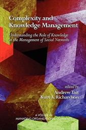 Complexity and Knowledge Management Understanding the Role of Knowledge in the Management of Social Networks (PB) - Tait, Andrew / Richardson, Kurt A.