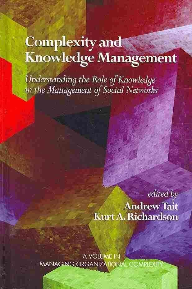 Complexity and Knowledge Management Understanding the Role of Knowledge in the Management of Social Networks - Andrew Tait