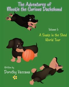 The Adventures of Mookie the Curious Dachshund - Volume 1: A Snake in the Shed & World Tour - Vazzana, Dorothy
