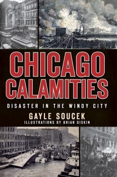 Chicago Calamities: Disaster in the Windy City - Soucek, Gayle