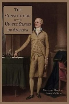 The Constitution of the United States of America - Hamilton, Alexander Madison, James